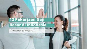 pekerjaan gaji besar di indonesia